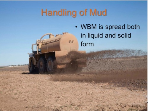 Water-base mud is spread in both liquid and solid form